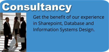 Consultancy Get the benefit of our experience in Sharepoint, Database and  Information Systems Design.